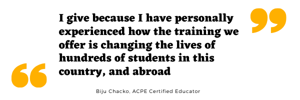 I give because I personally experienced how the training we offer is changing the lives of hundreds of students in this country and abroad. ACPE Certified Educator Biju Chacko